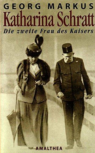Katharina Schratt - Die zweite Frau des Kaisers: Markus, Georg