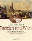 Dresden und Wien. Allianz der Dynastien. Habsburger und Wettiner.: Praschl-Bichler, Gabriele;
