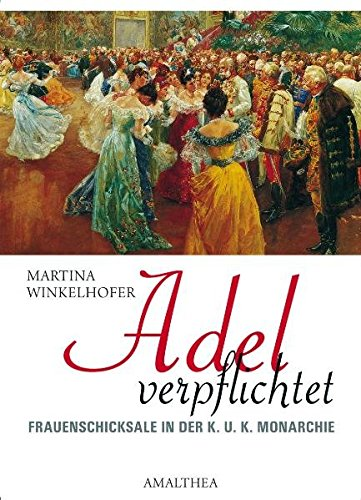 9783850026864: Adel verpflichtet: Aristokratinnen in der k.u.k. Monarchie