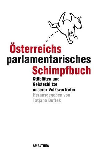 9783850027298: Österreichs parlamentarisches Schimpfbuch: Stilblüten und Geistesblitze unserer Volksvertreter