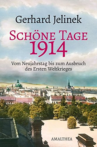 9783850028400: Sch�ne Tage 1914: Ausbruch des Ersten Weltkrieges