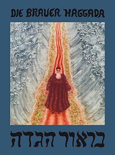 Die Brauer Haggada : Hebräisch-Deutsch. Mit einem: Arik Brauer