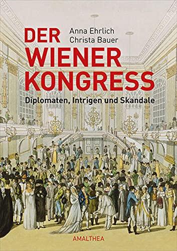9783850028653: Der Wiener Kongress: Diplomaten, Intrigen und Skandale