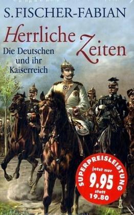 9783850030236: Herrliche Zeiten. Die Deutschen und ihr Kaiserreich.