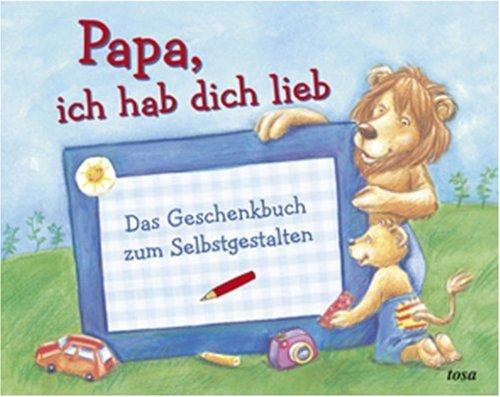 9783850031561: Papa, ich hab dich lieb: Das Geschenkbuch zum Selbstgestalten