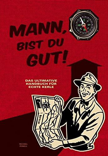 9783850032681: Mann, bist du gut!: Das ultimative Handbuch für echte Kerle