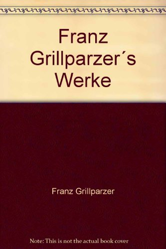 Franz Grillparzer´s Werke: Franz Grillparzer