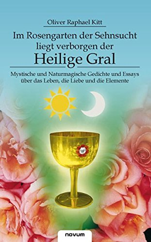 9783850220736: Im Rosengarten der Sehnsucht liegt verborgen der Heilige Gral (German Edition)