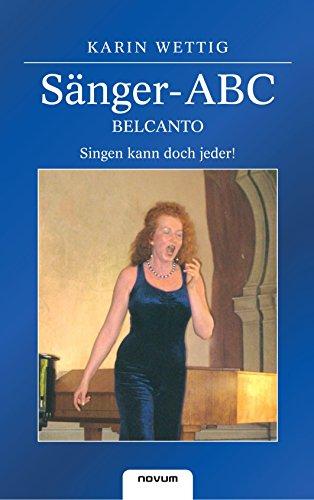 Sanger-ABC - Belcanto - Singen Kann Doch Jeder: Dr. Karin Wettig