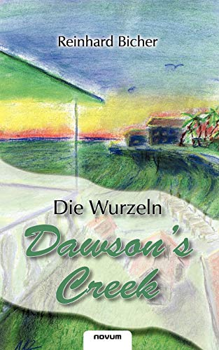 Dawsons Creek Die Wurzeln (German Edition): Reinhard Bicher