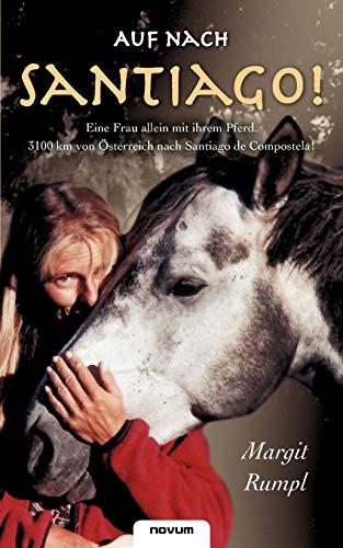 9783850226523: Auf nach Santiago!: Eine Frau allein mit ihrem Pferd. 3100 km von Österreich nach Santiago de Compostela!
