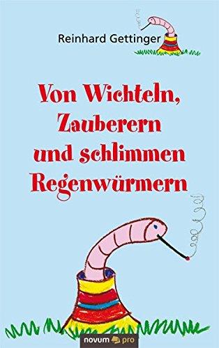 Von Wichteln, Zauberern Und Schlimmen Regenw Rmern: Reinhard Gettinger