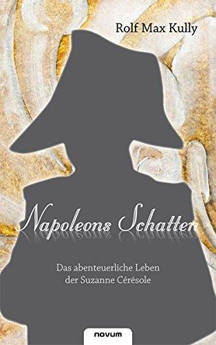 9783850228190: Napoleons Schatten: Das abenteuerliche Leben der Suzanne Cérésole (German Edition)