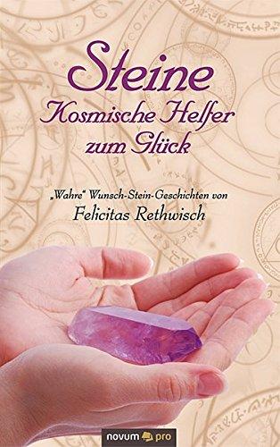 9783850228381: Steine - Kosmische Helfer zum Glück: Wahre Wunsch-Stein-Geschichten von Felicitas Rethwisch