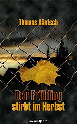 Der Fr Hling Stirbt Im Herbst: Thomas Hantsch