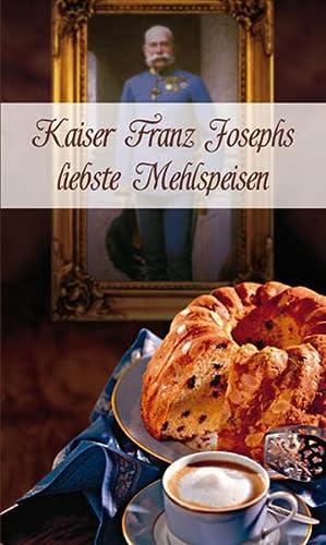 Kaiser Franz Josephs liebste Mehlspeisen: Wiesm�ller, Maria; Maurer, Lutz