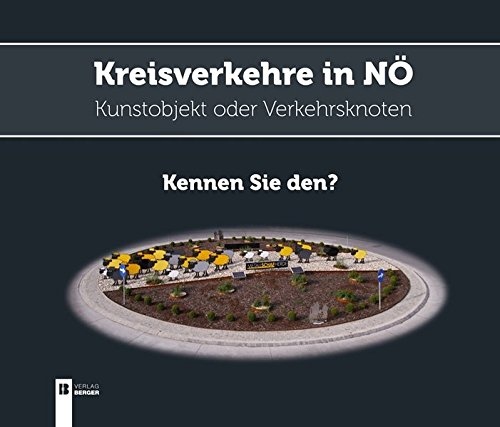 Kreisverkehre in NÖ [Niederösterreich] - Kunstobjekt oder Verkehrsknoten - kennen Sie den...