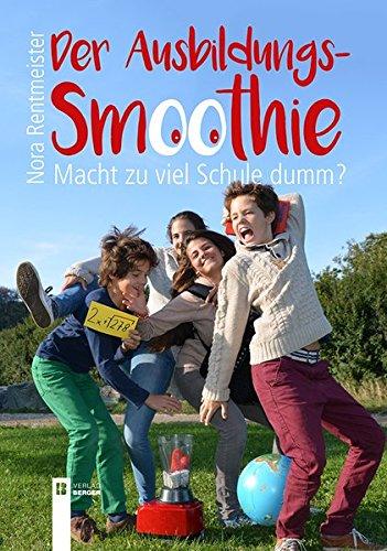 Der Ausbildungs-Smoothie: Macht zu viel Schule dumm? (Paperback): Nora Rentmeister