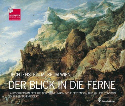 9783850332507: Der Blick in die Ferne: Landschaftsmalerei aus den Sammlungen des Fürsten von und zu Liechtenstein 15. bis 19. Jahrhundert