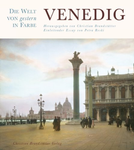 Die Welt von gestern in Farbe: Venedig: oA Christian Brandst�tter