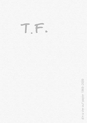 T.F: din a vier auf papier 1969-2009