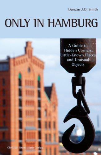 Only in Hamburg. A Guide to Hidden Corners, Little-Known Places and Unusual Objects.
