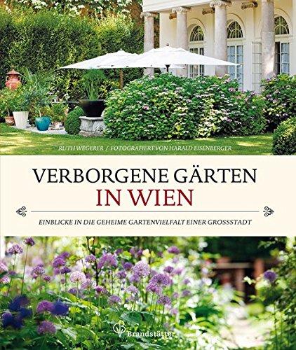 9783850333917: Verborgene Gärten in Wien - Einblicke in die geheime Gartenvielfalt einer Großstadt
