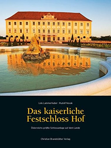9783850334167: Das kaiserliche Festschloss Hof: �sterreichs gr��te Schlossanlage auf dem Lande