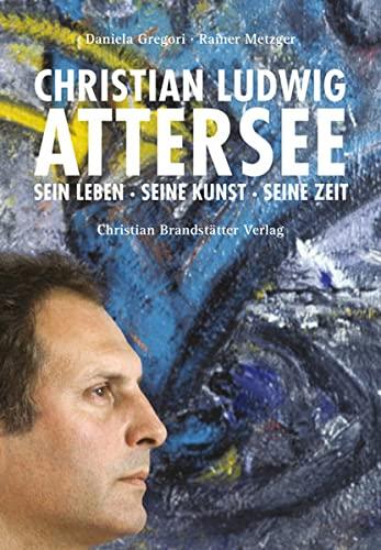 9783850334211: Christian Ludwig Attersee: Sein Leben  - Seine Kunst - Seine Zeit