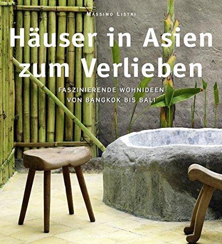 Häuser in Asien zum Verlieben. - Faszinierende Wohnideen aus Südostasien. Texte von ...