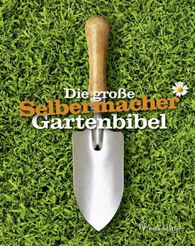 Die große Selbermacher Gartenbibel - Klaus, Ruhnau und Unter Mitarb. v. Rieger Else