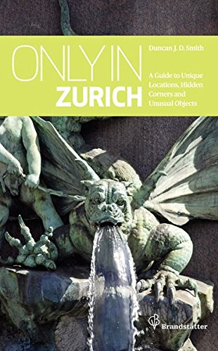 Only in Zurich: Guide to Hidden Corners,: Smith, Duncan J.