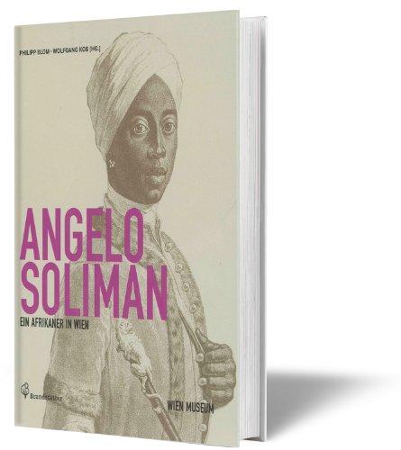 Angelo Soliman: Ein Afrikaner in Wien: Philipp Blom