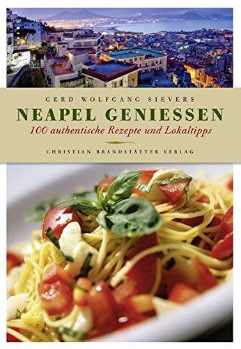 9783850336017: Neapel genießen - 100 authentische Rezepte und Lokaltipps