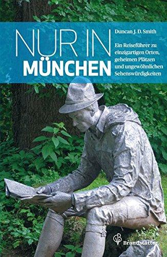 9783850336864: Nur in München: Ein Reiseführer zu einzigartigen Orten, geheimen Plätzen und ungewöhnlichen Sehenswürdigkeiten