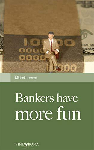 Bankers have More Fun: Geständnisse Eines Bankers: Michel Lemont