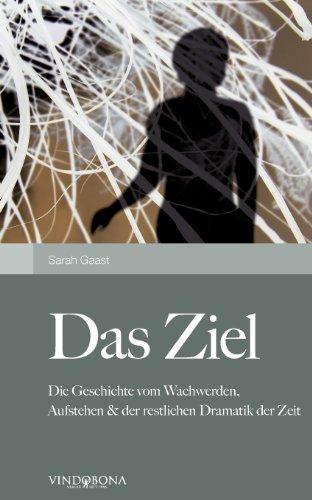 9783850402514: Das Ziel: Die Geschichte vom Wachwerden, Aufstehen & der restlichen Dramatik der Zeit