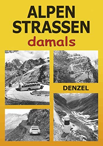 9783850477703: Alpenstraßen damals: Ein Bildband mit 353 historischen Fotos vom Kfz-Verkehr im Hochgebirge