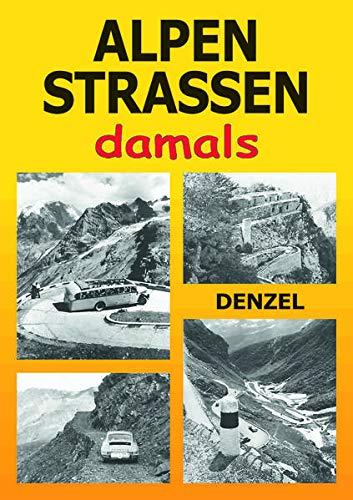 9783850477758: Alpenstraßen damals: Ein Bildband mit 353 historischen Fotos vom Kfz-Verkehr im Hochgebirge