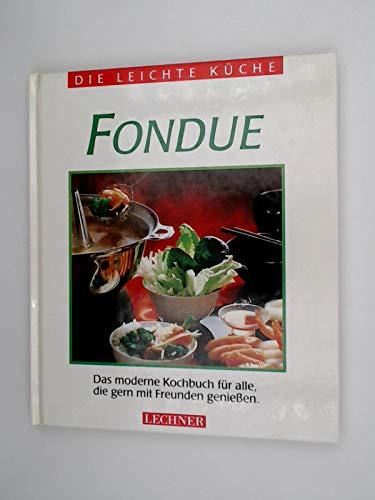 Fondue : das moderne Kochbuch für alle, die gern mit Freunden geniessen Die leichte Küche