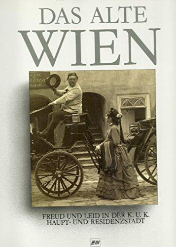 9783850580281: Das alte Wien: Freud' und Leid in der k.u.k. Haupt- und Residenzstadt Wien auf alten Photographien, 1850-1914