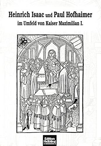 9783850610773: Heinrich Isaac und Paul Hofhaimer im Umfeld von Kaiser Maximilian I: Bericht über die vom 1. bis 5. Juli 1992 in Innsbruck abgehaltene Fachtagung (Innsbrucker Beiträge zur Musikwissenschaft)
