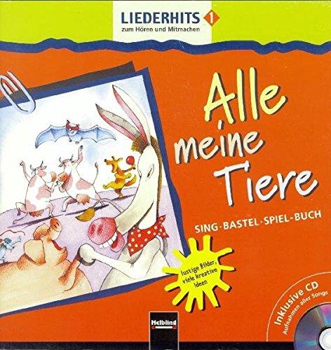 Liederhits 1. Alle meine Tiere. Sing-Bastel-Spiel-Buch mit: Maierhofer, Lorenz