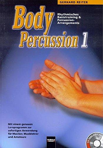 9783850610957: Body Percussion 1: Rhythmisches Basistraining & Percussion-Arrangements. Mit einem genauen Lernprogramm zur sofortigen Anwendung für Musiker, Musiklehhrer und Amateure. CD inkludiert Sbnr 8276