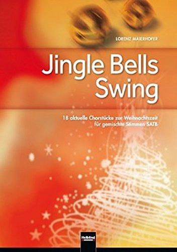 Jingle Bells Swing: 18 aktuelle Chorstücke zur: Maierhofer, Lorenz