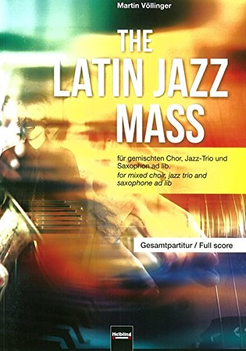 9783850619288: The Latin Jazz Mass (Gesamtpartitur): für gemischten Chor (SATB), Jazz-Trio und Saxophon ad lib