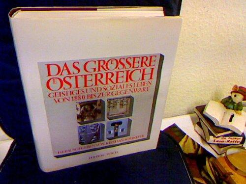 DAS GROESSERE OESTERREICH Geistiges und soziales Leben von 1880 bis zur Gegenwart: Sotriffer, ...