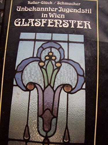 Unbekannter Jugendstil in Wien: Glasfenster: Elisabeth Koller-Gluck