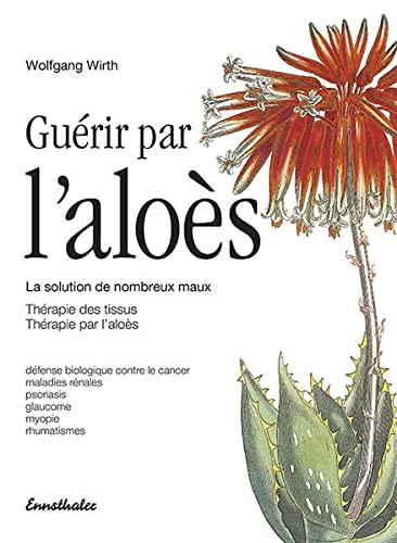 9783850682145: Guérir par l'aloès: La solution de nombreux maux - Thérapie des tissus - Thérapie par l'aloès