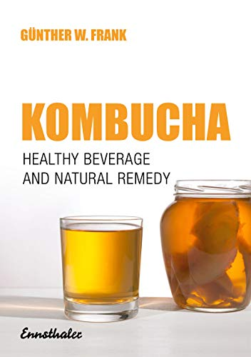 Kombucha: Healthy Beverage and Natural Remedy from: Guenther W. Frank